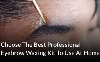 Choose The Best Professional Eyebrow Waxing Kit To Use At Home