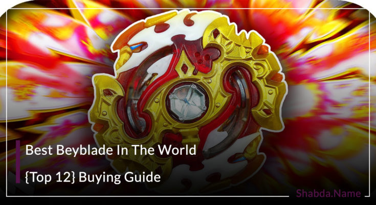 Best Beyblade In The World - {Top 12} In 2020