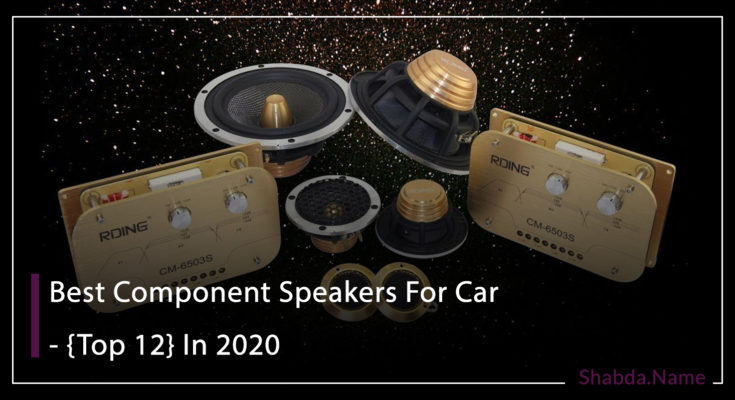 Best Component Speakers For Car - {Top 12} In 2020
