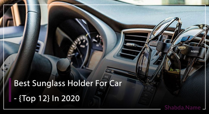 Best Sunglass Holder For Car - {Top 12} In 2020
